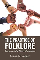 The Practice of Folklore: Essays Toward a Theory of Tradition