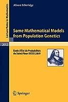 Some Mathematical Models from Population Genetics: École d'Été de Probabilités de Saint-Flour XXXIX-2009 (Lecture Notes in Mathematics)