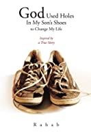 God Used Holes in My Son's Shoes to Change My Life: Inspired by a True Story