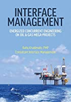 Interface Management: Energized Concurrent Engineering on Oil & Gas Mega-Projects