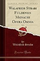 Walafridi Strabi Fuldensis Monachi Opera Omnia, Vol. 1 (Classic Reprint)