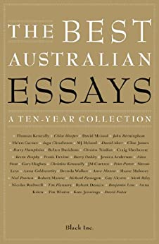 The Best Australian Essays: A Ten-Year Collection by [Black Inc.]