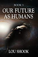 Our Future as Humans