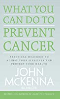 What You Can Do to Prevent Cancer: Practical Measures to Adjust Your Lifestyle and Protect Your Health