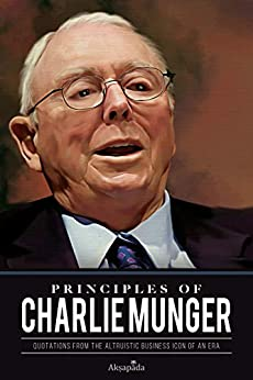 Principles of Charlie Munger: Quotations from the Altruistic Business Icon of an Era by [Akṣapāda]