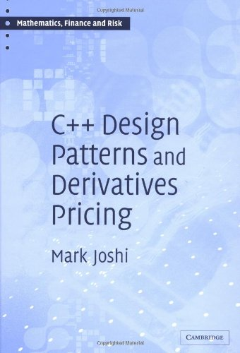 Download C++ Design Patterns and Derivatives Pricing (Mathematics, Finance and Risk) 0521832357