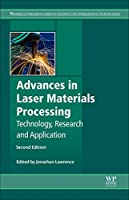 Advances in Laser Materials Processing, Second Edition: Technology, Research and Applications (Woodhead Publishing Series in Welding and Other Joining Technologies)
