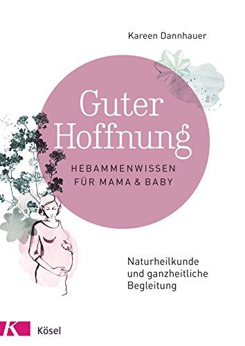 Guter Hoffnung - Hebammenwissen für Mama und Baby: Naturheilkunde und ganzheitliche Begleitung (German Edition)