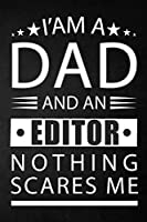 i'am a dad and a editor nothing scares me: a special gift for editor father - Lined Notebook / Journal Gift, 120 Pages, 6x9, Soft Cover, Matte Finish