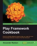 Play Framework Cookbook: Over 60 Incredibly Effective Recipes to Take You Under the Hood and Leverage Advanced Concepts of the Play Framework