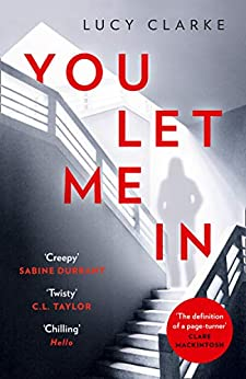 You Let Me In: The most chilling, unputdownable page-turner of 2019 by [Clarke, Lucy]