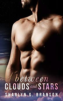 BETWEEN CLOUDS AND STARS: A Sexy Standalone Romance by [Branson, Sharlyn G.]