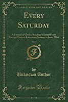 Every Saturday, Vol. 1: A Journal of Choice Reading Selected from Foreign Current Literature; January to June, 1866 (Classic Reprint)