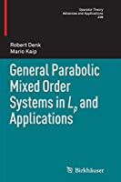General Parabolic Mixed Order Systems in Lp and Applications (Operator Theory: Advances and Applications)