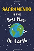 Sacramento Is The Best Place On Earth: Sacramento USA Notebook