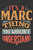 Its A Marc Thing You Wouldnt Understand: Marc Diary Planner Notebook Journal 6x9 Personalized Customized Gift For Someones Surname Or First Name is Marc