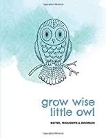 Grow wise little owl: Notes, thoughts & doodles