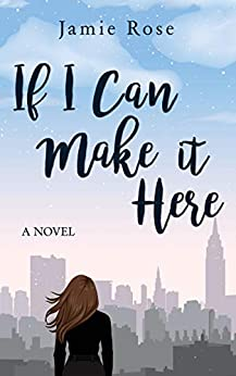 If I Can Make It Here: A Novel by [Rose, Jamie]