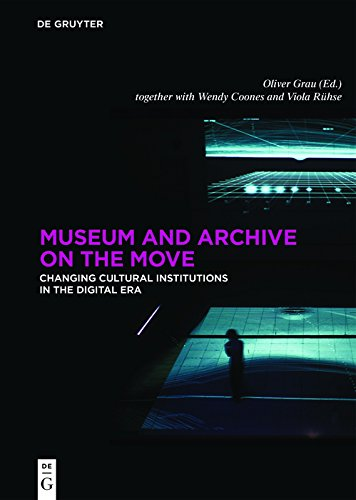 Museum and Archive on the Move: Changing Cultural Institutions in the Digital Era