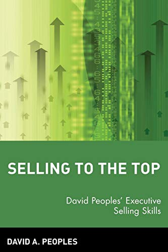 Download Selling to the Top: David Peoples' Executive Selling Skills 0471581054