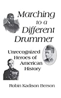 Marching to a Different Drummer: Unrecognized Heroes of American History (Leaders; 13)