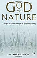 God and Nature: A Theologian and a Scientist Conversing on the Divine Promise of Possibility