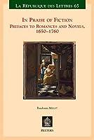 In Praise of Fiction: Prefaces to Romances and Novels, 1650-1760 (La Republique Des Lettres)