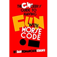 The CW Geek's Guide to Having Fun with Morse Code