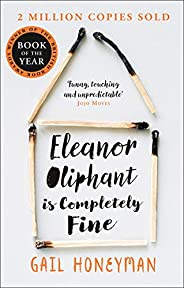 Eleanor Oliphant is Completely Fine: One of the Most Extraordinary Sunday Times Best Selling Fiction Books of