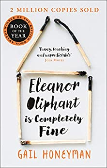 [Honeyman, Gail]のEleanor Oliphant is Completely Fine: Debut Sunday Times Bestseller and Costa First Novel Book Award winner (English Edition)