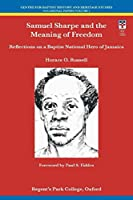 Samuel Sharpe and the Meaning of Freedom: Reflections on a Baptist National Hero of Jamaica