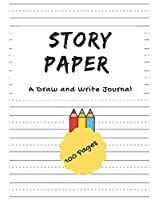 Story paper - A Draw and Write Journal - 100 Pages: For kindergarten