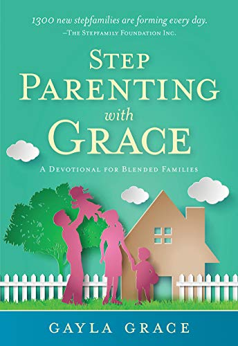 Stepparenting with Grace: Encouragement for Blended Families