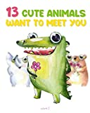 13 Cute Animals want to meet you: Children Book with Cute Illustration of Animals like a Mouse, Giraffe, Crocodile etc. (13 Animals - 29 pages at 8 x 10 inches )