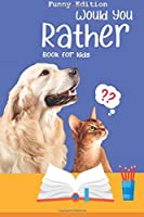 Would you rather book for kids: Would you rather game book: FUNNY Edition - A Fun Family Activity Book for Boys and Girls Ages 6, 7, 8, 9, 10, 11, and 12 Years Old | Best game for family time