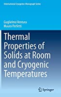 Thermal Properties of Solids at Room and Cryogenic Temperatures (International Cryogenics Monograph Series)