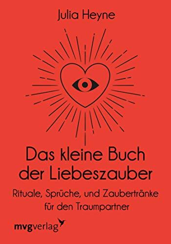 Das kleine Buch der Liebeszauber: Rituale, Sprüche und Zaubertränke für den Traumpartner (German Edition)