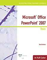 Microsoft Office Powerpoint 2007: Illustrated Course Guide: Basic