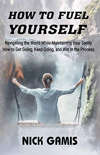 HOW TO FUEL YOURSELF: Navigating the World While Maintaining Your Sanity (English Edition)