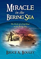 Miracle in the Bering Sea: The Perils of a Crab Boat on the Bering Sea
