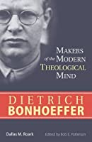 Dietrich Bonhoeffer (Makers of the Modern Theological Mind)