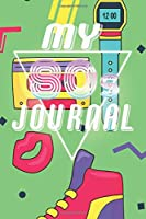 My 80s Journal: A Groovy Retro Journal / Notebook / Diary Gift for 1980s lovers a reminder of the classic cassette tape days