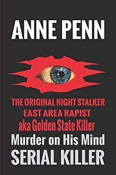 Murder On His Mind The Case of The Original Night Stalker aka Golden State Killer, East Area Rapist by [Penn, Anne]