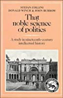 Noble Science and Politics: A Study in Nineteenth-Century Intellectual History (Cambridge Paperback Library)