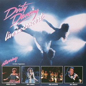 Dirty Dancing Live In Concert