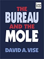 The Bureau and the Mole: The Unmasking of Robert Philip Hanssen, the Most Dangerous Double Agent in FBI History (Wheeler Large Print Press (large print paper))