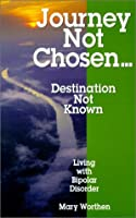 Journey Not Chosen...Destination Not Known: Living With Bipolar Disorder