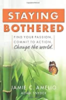 Staying Bothered: Find Your Passion, Commit to Action, Change the World