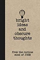 Bright Ideas And Obscure Thoughts From The Curious Mind Of Jose: A Personalized Journal For Boys