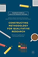 Constructing Methodology for Qualitative Research: Researching Education and Social Practices (Palgrave Studies in Education Research Methods)